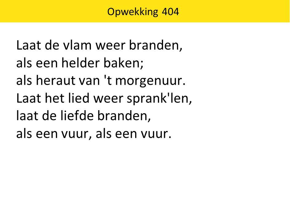 Opwekking 404 Laat de vlam weer branden, als een helder baken; als heraut van t morgenuur.