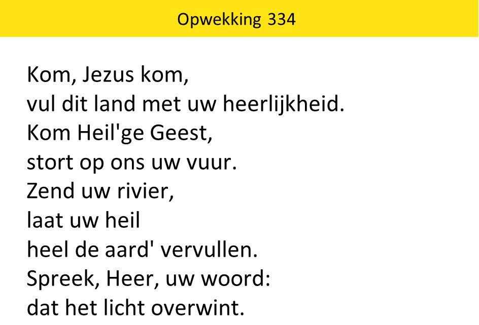 Kom, Jezus kom, vul dit land met uw heerlijkheid. Kom Heil ge Geest, stort op ons uw vuur.
