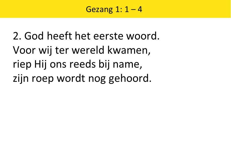 Gezang 1: 1 – 4 3.God heeft het laatste woord.