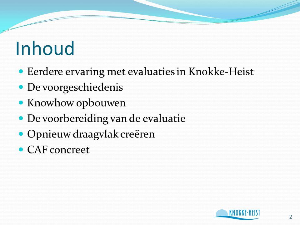 Inhoud Eerdere ervaring met evaluaties in Knokke-Heist De voorgeschiedenis Knowhow opbouwen De voorbereiding van de evaluatie Opnieuw draagvlak creëren CAF concreet 2