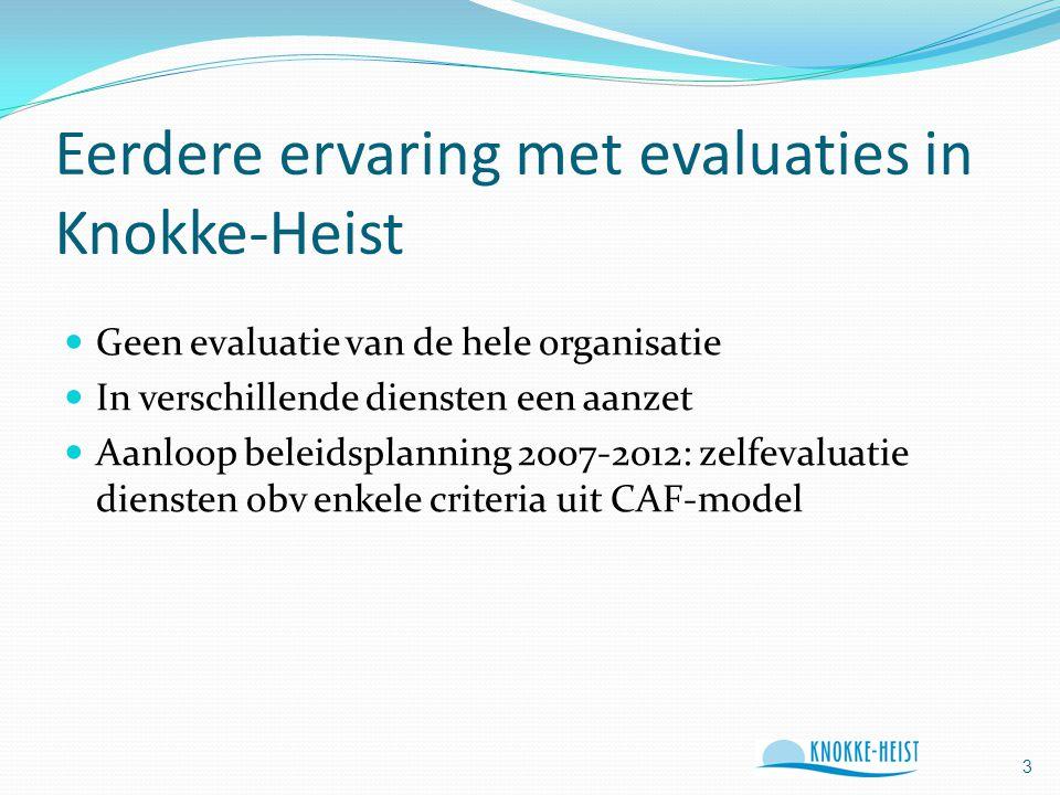 Eerdere ervaring met evaluaties in Knokke-Heist Geen evaluatie van de hele organisatie In verschillende diensten een aanzet Aanloop beleidsplanning 2007-2012: zelfevaluatie diensten obv enkele criteria uit CAF-model 3