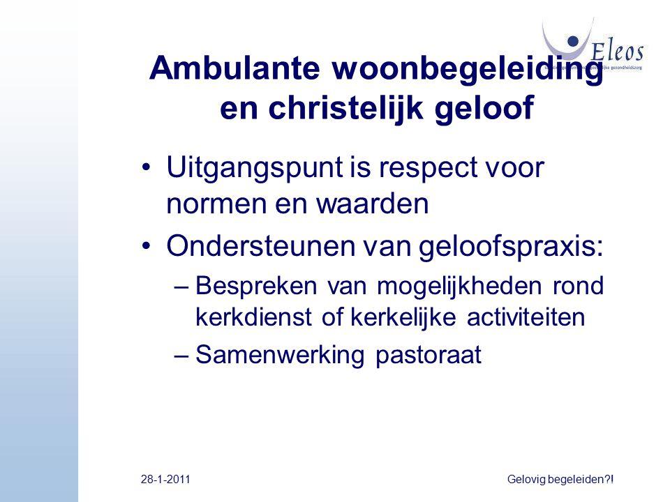 Ambulante woonbegeleiding en christelijk geloof Uitgangspunt is respect voor normen en waarden Ondersteunen van geloofspraxis: –Bespreken van mogelijk