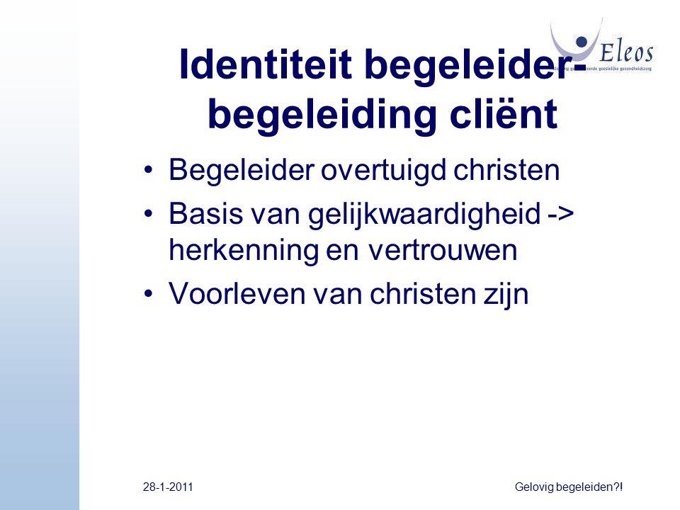 Identiteit begeleider- begeleiding cliënt Begeleider overtuigd christen Basis van gelijkwaardigheid -> herkenning en vertrouwen Voorleven van christen