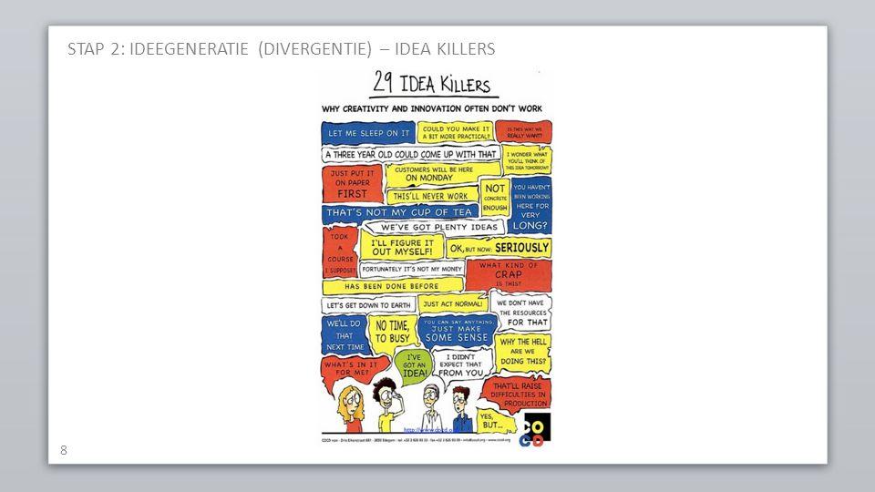 STAP 2: IDEEGENERATIE (DIVERGENTIE) – IDEA KILLERS 8