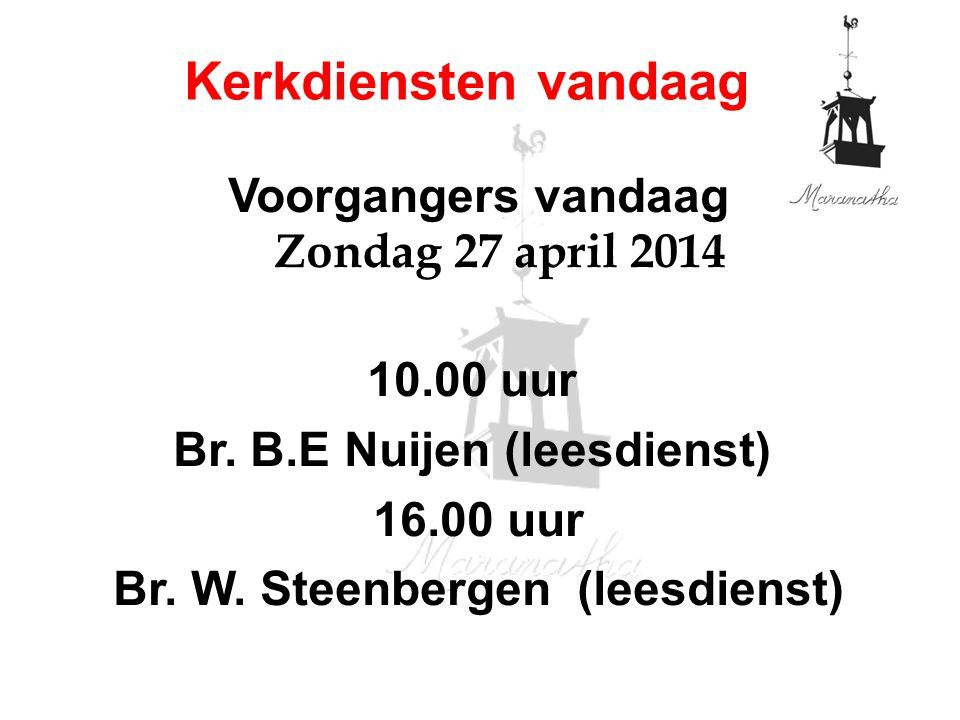 Voorgangers vandaag Zondag 27 april 2014 10.00 uur Br. B.E Nuijen (leesdienst) 16.00 uur Br. W. Steenbergen (leesdienst) Kerkdiensten vandaag