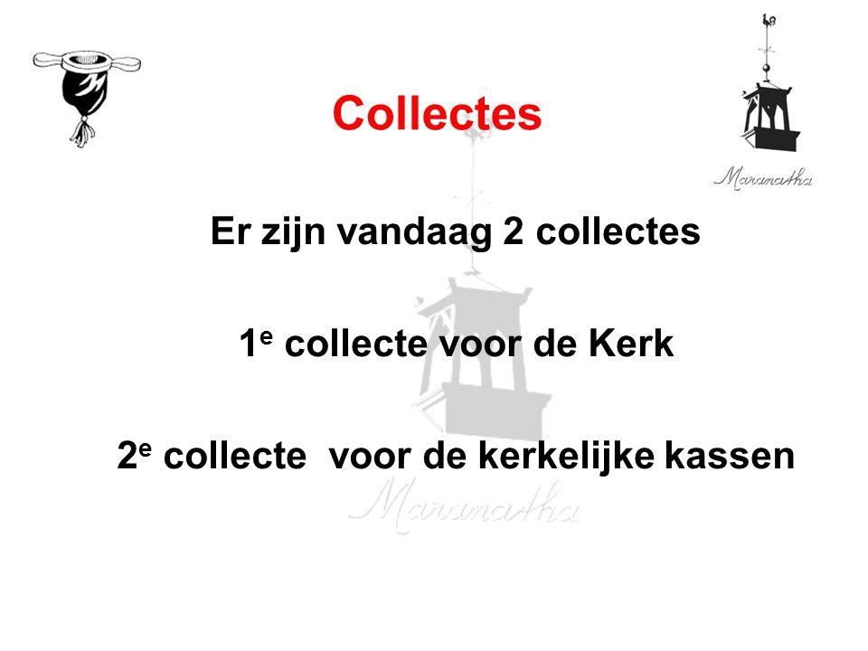 Er zijn vandaag 2 collectes 1 e collecte voor de Kerk 2 e collecte voor de kerkelijke kassen Collectes