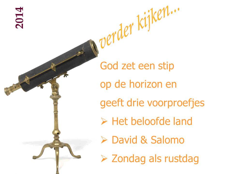 God zet een stip op de horizon en geeft drie voorproefjes  Het beloofde land  David & Salomo  Zondag als rustdag