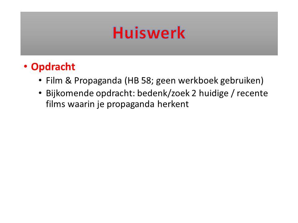 Opdracht Film & Propaganda (HB 58; geen werkboek gebruiken) Bijkomende opdracht: bedenk/zoek 2 huidige / recente films waarin je propaganda herkent