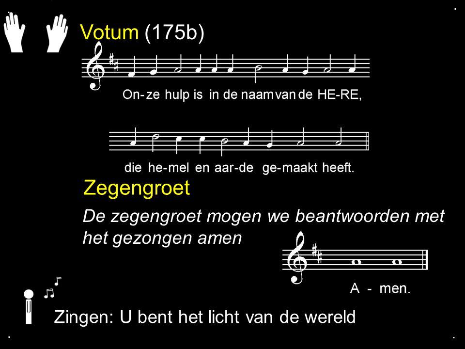 Votum (175b) Zegengroet De zegengroet mogen we beantwoorden met het gezongen amen Zingen: U bent het licht van de wereld....