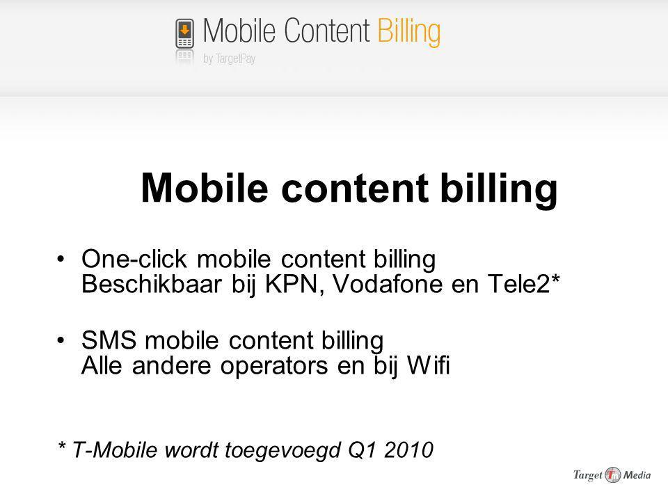 Mobile content billing One-click mobile content billing Beschikbaar bij KPN, Vodafone en Tele2* SMS mobile content billing Alle andere operators en bi