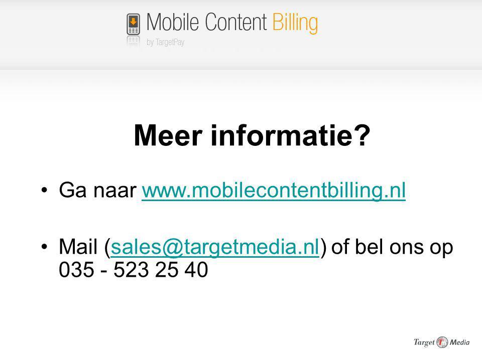 Meer informatie? Ga naar www.mobilecontentbilling.nlwww.mobilecontentbilling.nl Mail (sales@targetmedia.nl) of bel ons op 035 - 523 25 40sales@targetm