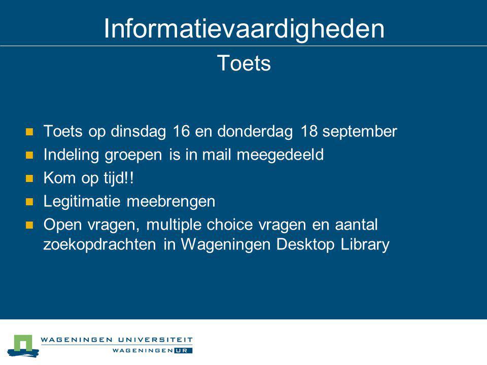 Informatievaardigheden Toets Toets op dinsdag 16 en donderdag 18 september Indeling groepen is in mail meegedeeld Kom op tijd!.