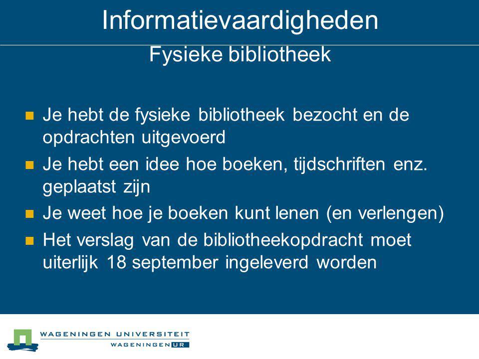 Informatievaardigheden Fysieke bibliotheek Je hebt de fysieke bibliotheek bezocht en de opdrachten uitgevoerd Je hebt een idee hoe boeken, tijdschriften enz.