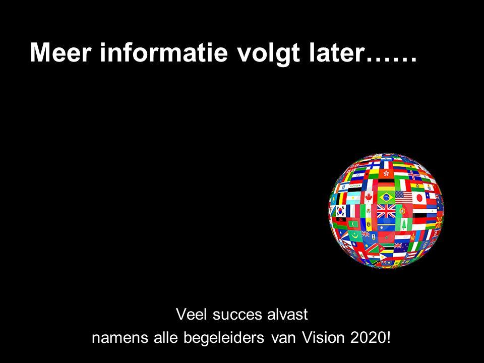 Meer informatie volgt later…… Veel succes alvast namens alle begeleiders van Vision 2020!