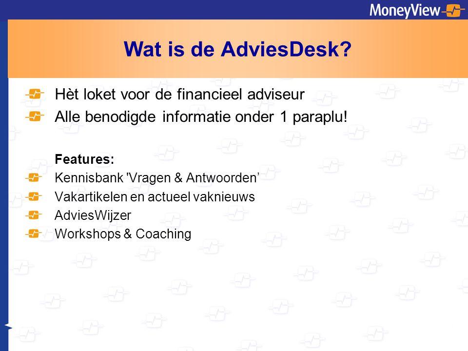 Wat is de AdviesDesk? Hèt loket voor de financieel adviseur Alle benodigde informatie onder 1 paraplu! Features: Kennisbank 'Vragen & Antwoorden' Vaka