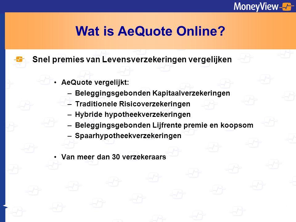 Wat is AeQuote Online? Snel premies van Levensverzekeringen vergelijken AeQuote vergelijkt: –Beleggingsgebonden Kapitaalverzekeringen –Traditionele Ri