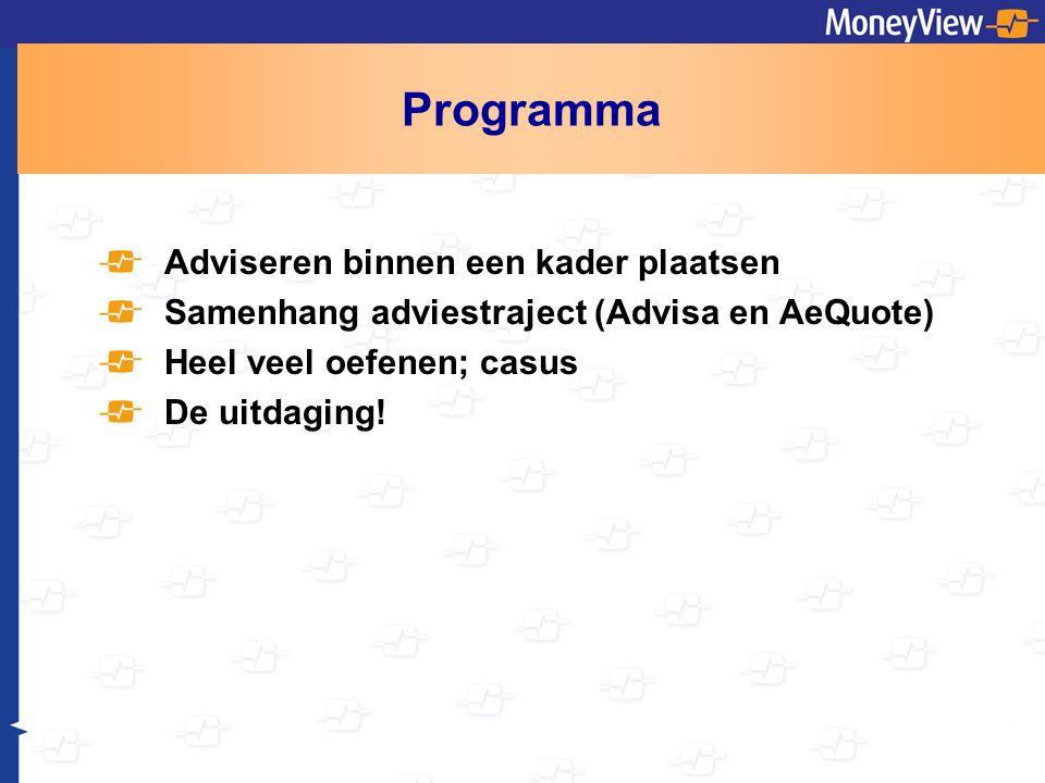 Programma Adviseren binnen een kader plaatsen Samenhang adviestraject (Advisa en AeQuote) Heel veel oefenen; casus De uitdaging!