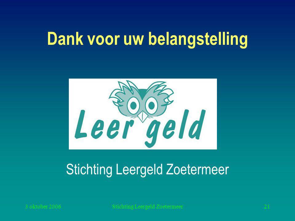 3 oktober 2006Stichting Leergeld Zoetermeer21 Dank voor uw belangstelling Stichting Leergeld Zoetermeer