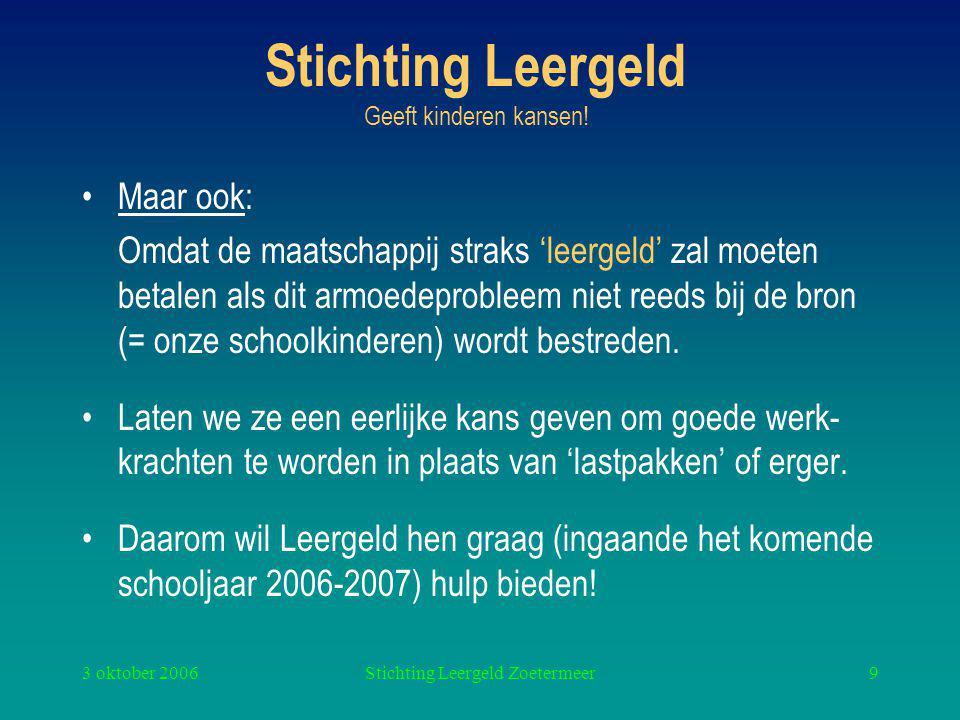 3 oktober 2006Stichting Leergeld Zoetermeer9 Stichting Leergeld Geeft kinderen kansen.