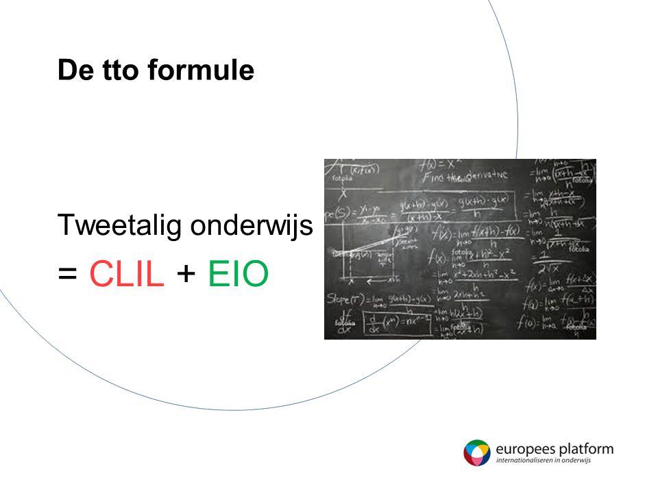 De tto formule Tweetalig onderwijs = CLIL + EIO