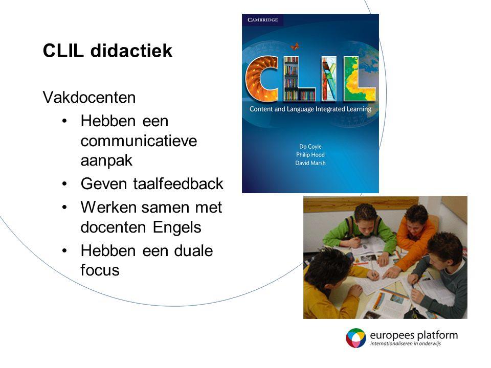 CLIL didactiek Vakdocenten Hebben een communicatieve aanpak Geven taalfeedback Werken samen met docenten Engels Hebben een duale focus
