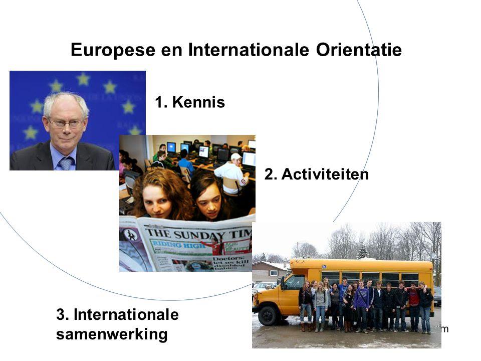 Europese en Internationale Orientatie 1. Kennis 2. Activiteiten 3. Internationale samenwerking