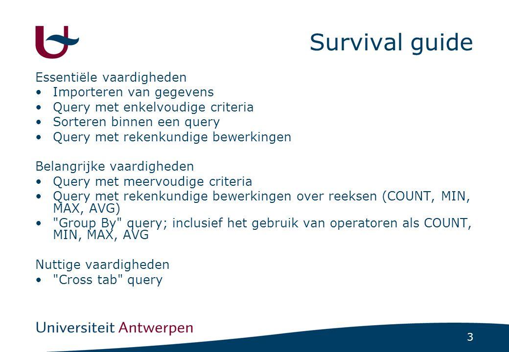 3 Survival guide Essentiële vaardigheden Importeren van gegevens Query met enkelvoudige criteria Sorteren binnen een query Query met rekenkundige bewe