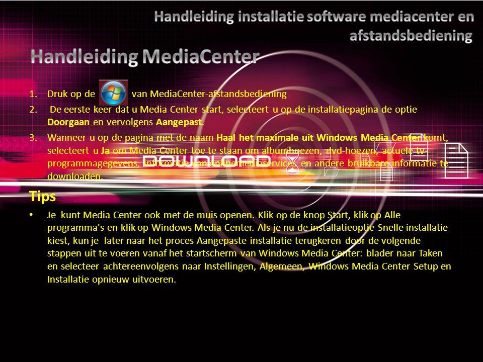 1.Druk op de van MediaCenter-afstandsbediening 2.