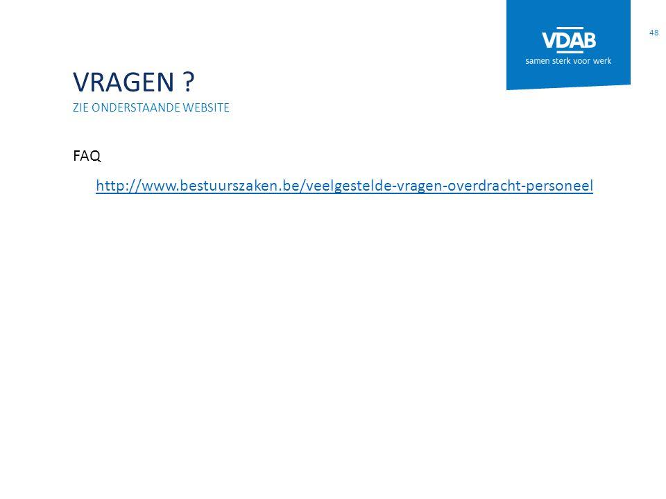 VRAGEN ? ZIE ONDERSTAANDE WEBSITE FAQ http://www.bestuurszaken.be/veelgestelde-vragen-overdracht-personeel 48