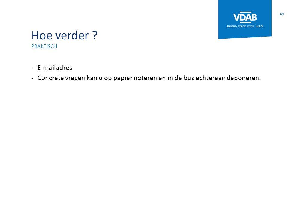 Hoe verder ? PRAKTISCH -E-mailadres -Concrete vragen kan u op papier noteren en in de bus achteraan deponeren. 49