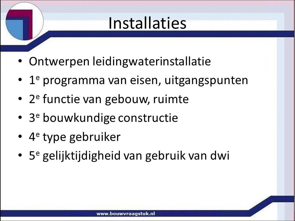 Ontwerpen leidingwaterinstallatie 1 e programma van eisen, uitgangspunten 2 e functie van gebouw, ruimte 3 e bouwkundige constructie 4 e type gebruiker 5 e gelijktijdigheid van gebruik van dwi