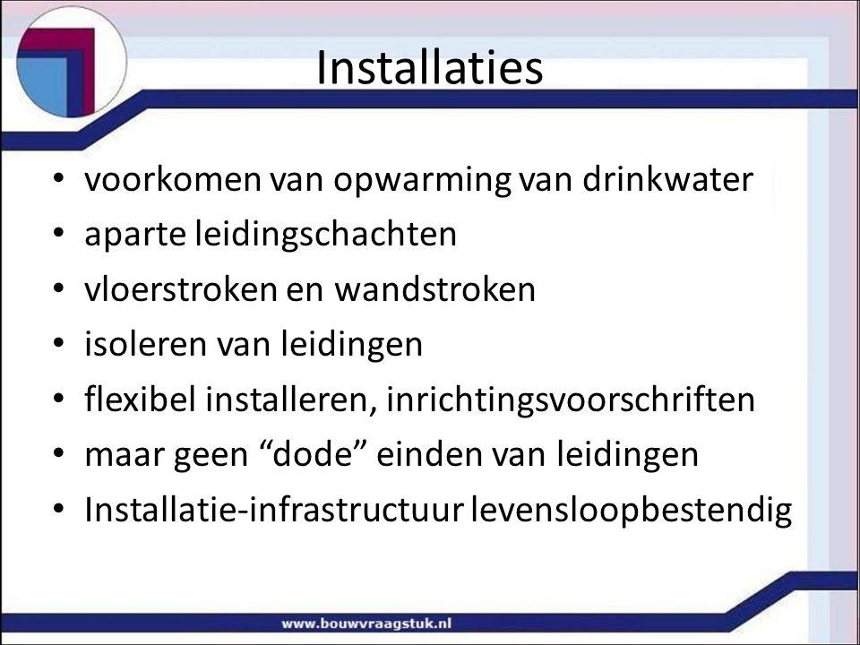 voorkomen van opwarming van drinkwater aparte leidingschachten vloerstroken en wandstroken isoleren van leidingen flexibel installeren, inrichtingsvoorschriften maar geen dode einden van leidingen Installatie-infrastructuur levensloopbestendig