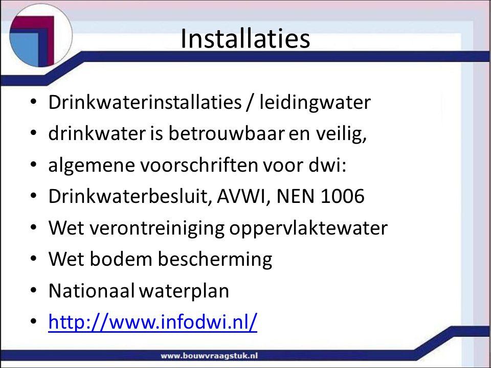 Drinkwaterinstallaties / leidingwater drinkwater is betrouwbaar en veilig, algemene voorschriften voor dwi: Drinkwaterbesluit, AVWI, NEN 1006 Wet verontreiniging oppervlaktewater Wet bodem bescherming Nationaal waterplan http://www.infodwi.nl/