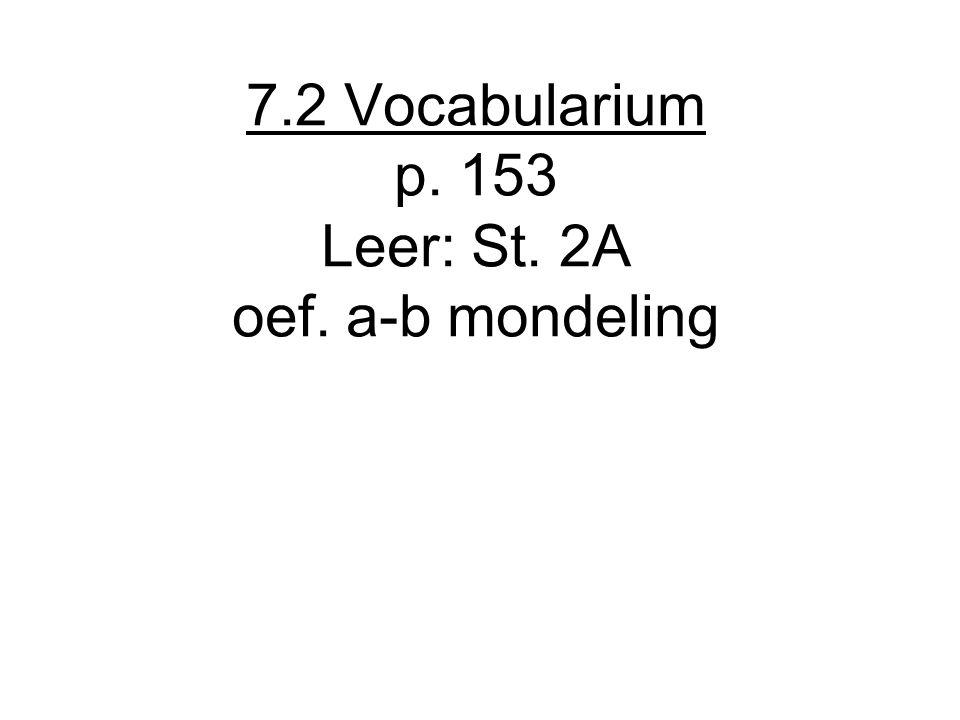 7.2 Vocabularium p. 153 Leer: St. 2A oef. a-b mondeling