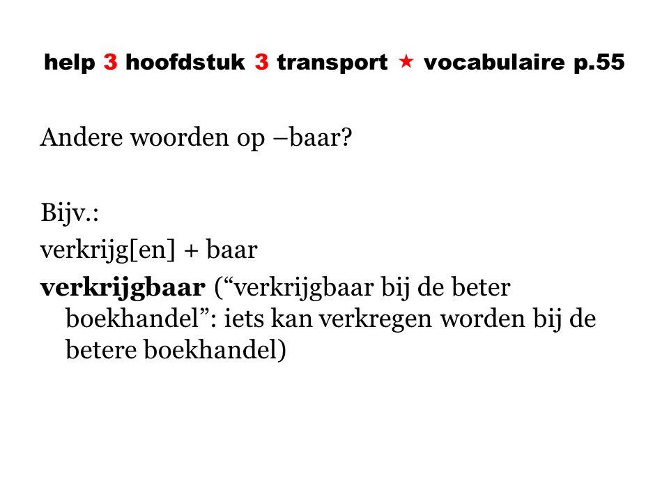 help 3 hoofdstuk 3 transport  vocabulaire p.55 Andere woorden op –baar.