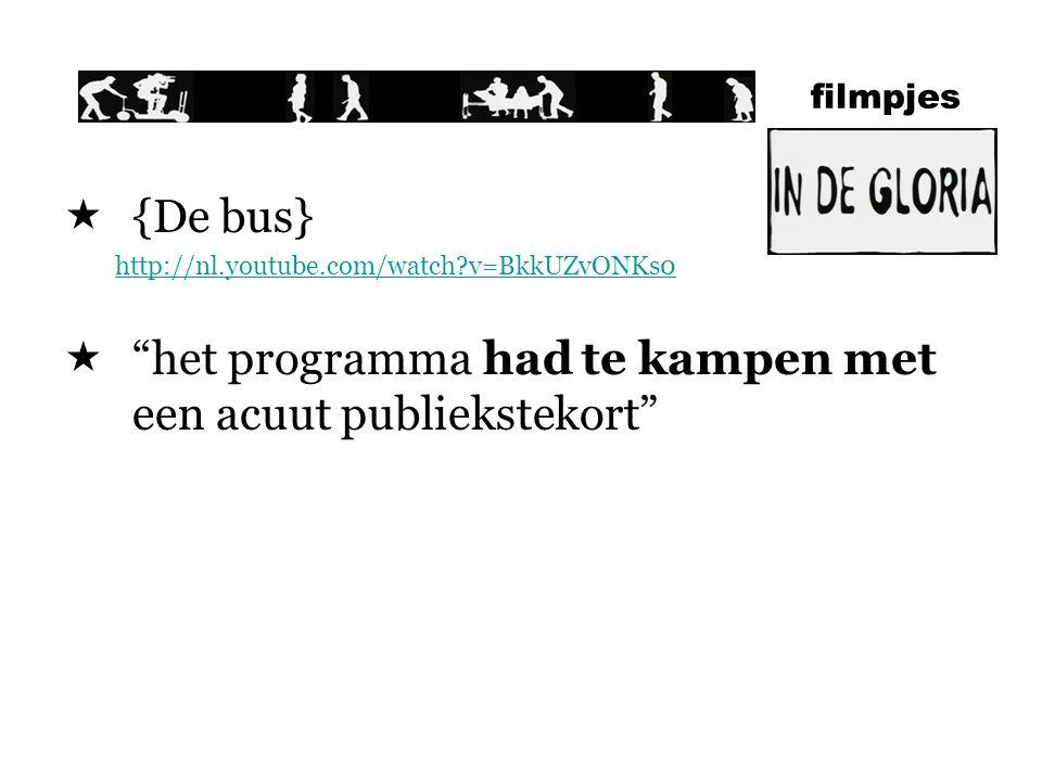  {De bus} http://nl.youtube.com/watch?v=BkkUZvONKs0  het programma had te kampen met een acuut publiekstekort