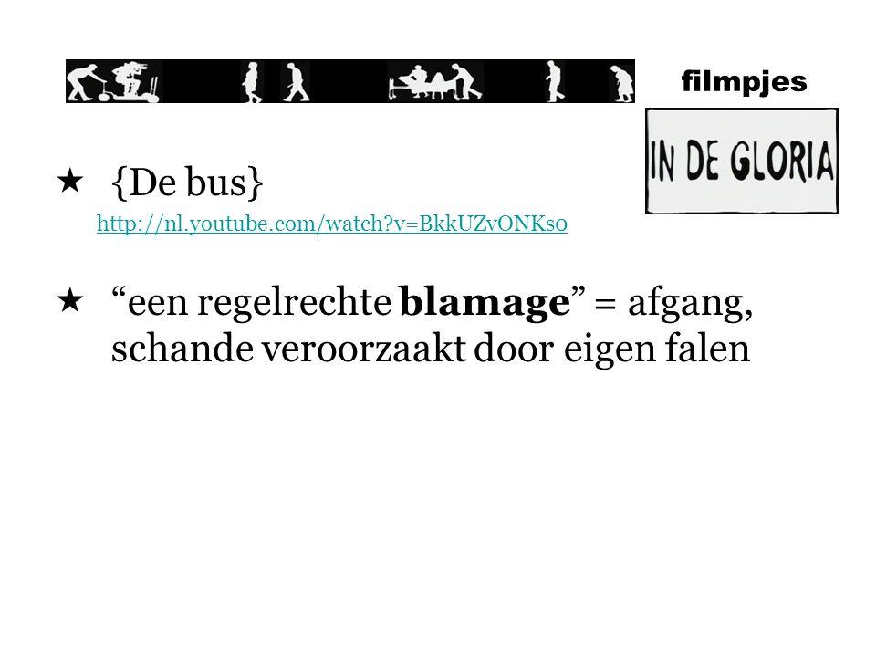 filmpjes  {De bus} http://nl.youtube.com/watch?v=BkkUZvONKs0  een regelrechte blamage = afgang, schande veroorzaakt door eigen falen