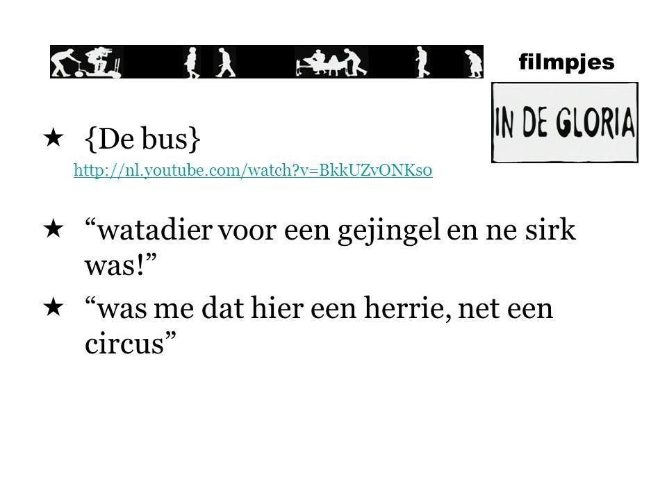 filmpjes  {De bus} http://nl.youtube.com/watch?v=BkkUZvONKs0  watadier voor een gejingel en ne sirk was!  was me dat hier een herrie, net een circus