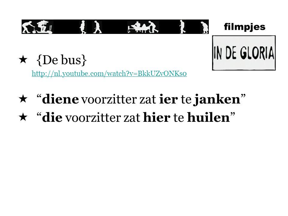 filmpjes  {De bus} http://nl.youtube.com/watch?v=BkkUZvONKs0  diene voorzitter zat ier te janken  die voorzitter zat hier te huilen