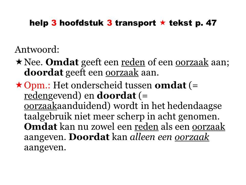 help 3 hoofdstuk 3 transport  tekst p.47 Antwoord:  Nee.