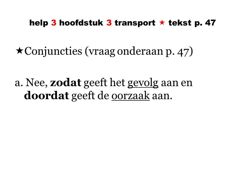 help 3 hoofdstuk 3 transport  tekst p.47  Conjuncties (vraag onderaan p.
