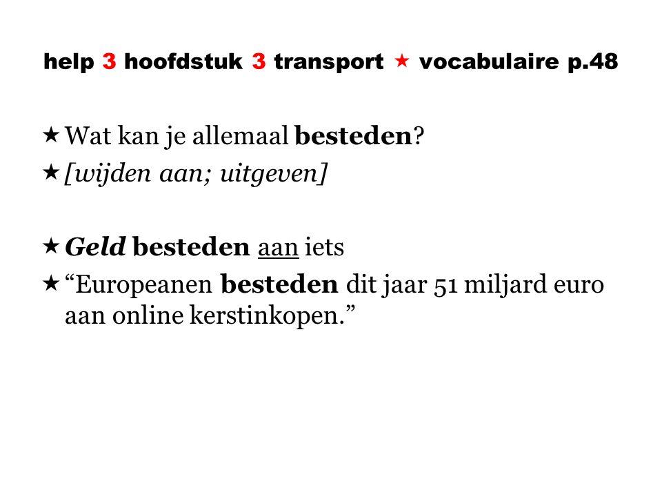 help 3 hoofdstuk 3 transport  vocabulaire p.48  Wat kan je allemaal besteden.