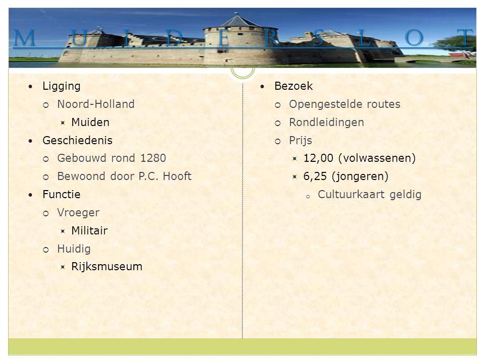 Muiderslot Ligging  Noord-Holland  Muiden Geschiedenis  Gebouwd rond 1280  Bewoond door P.C. Hooft Functie  Vroeger  Militair  Huidig  Rijksmu