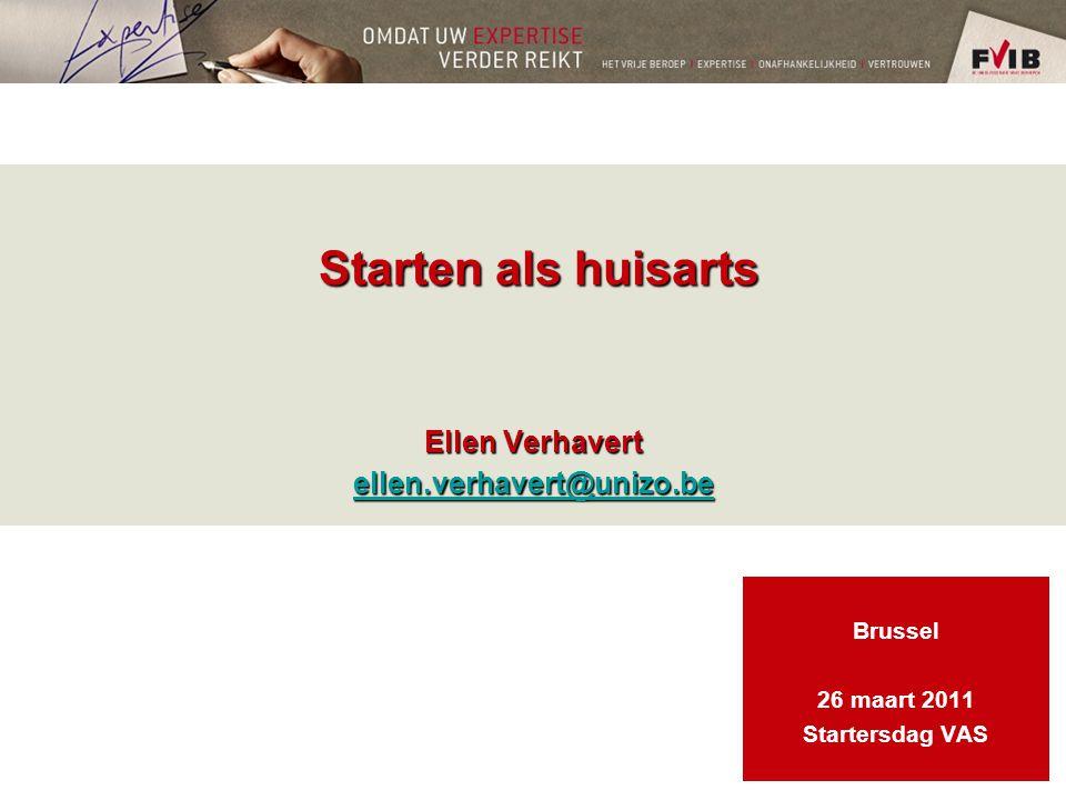 Starten als huisarts Ellen Verhavert ellen.verhavert@unizo.be Starten als huisarts Ellen Verhavert ellen.verhavert@unizo.be ellen.verhavert@unizo.be Brussel 26 maart 2011 Startersdag VAS