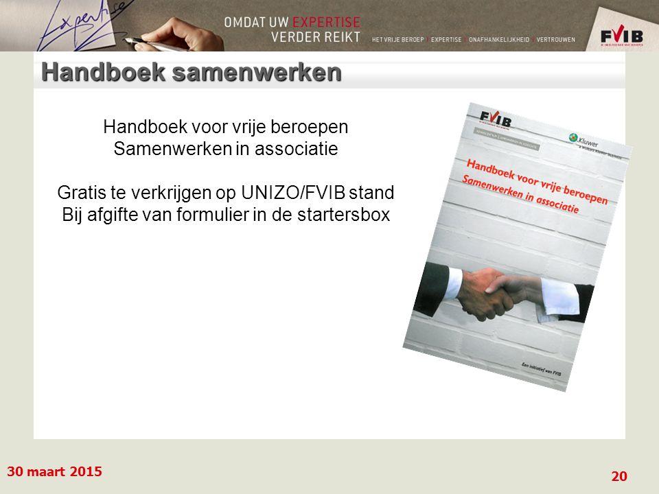 Handboek samenwerken 30 maart 2015 20 Handboek voor vrije beroepen Samenwerken in associatie Gratis te verkrijgen op UNIZO/FVIB stand Bij afgifte van formulier in de startersbox