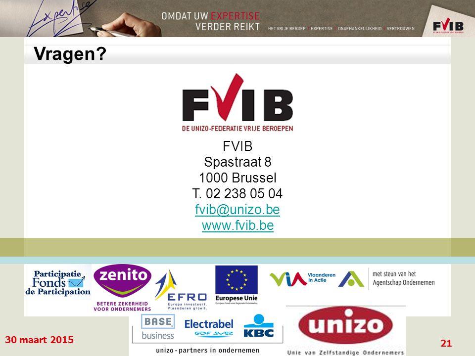 30 maart 2015 21 Vragen FVIB Spastraat 8 1000 Brussel T. 02 238 05 04 fvib@unizo.be www.fvib.be