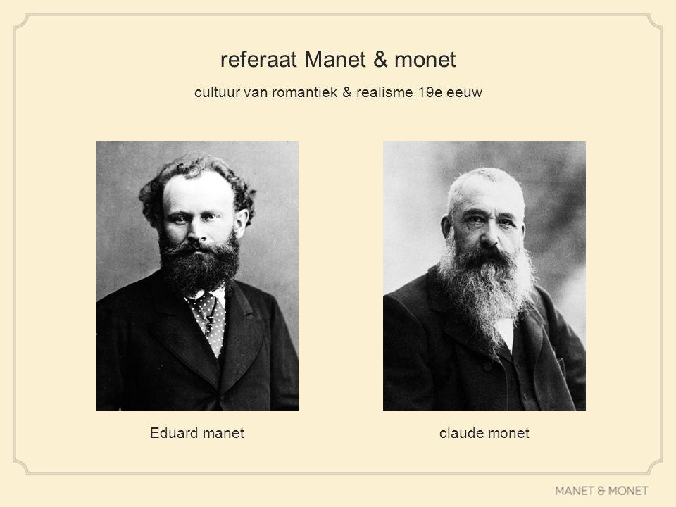 referaat Manet & monet cultuur van romantiek & realisme 19e eeuw Eduard manetclaude monet