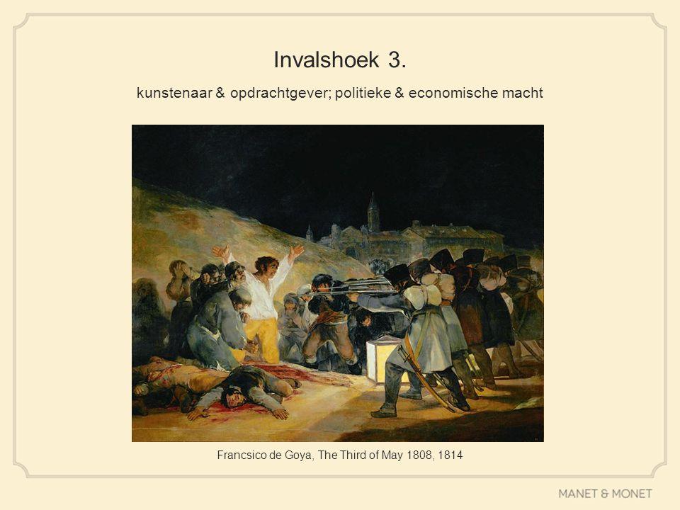 Invalshoek 3. kunstenaar & opdrachtgever; politieke & economische macht Francsico de Goya, The Third of May 1808, 1814