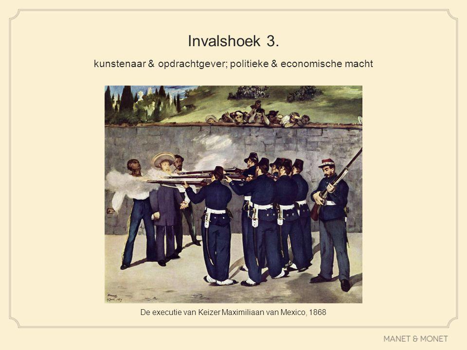 Invalshoek 3. kunstenaar & opdrachtgever; politieke & economische macht De executie van Keizer Maximiliaan van Mexico, 1868
