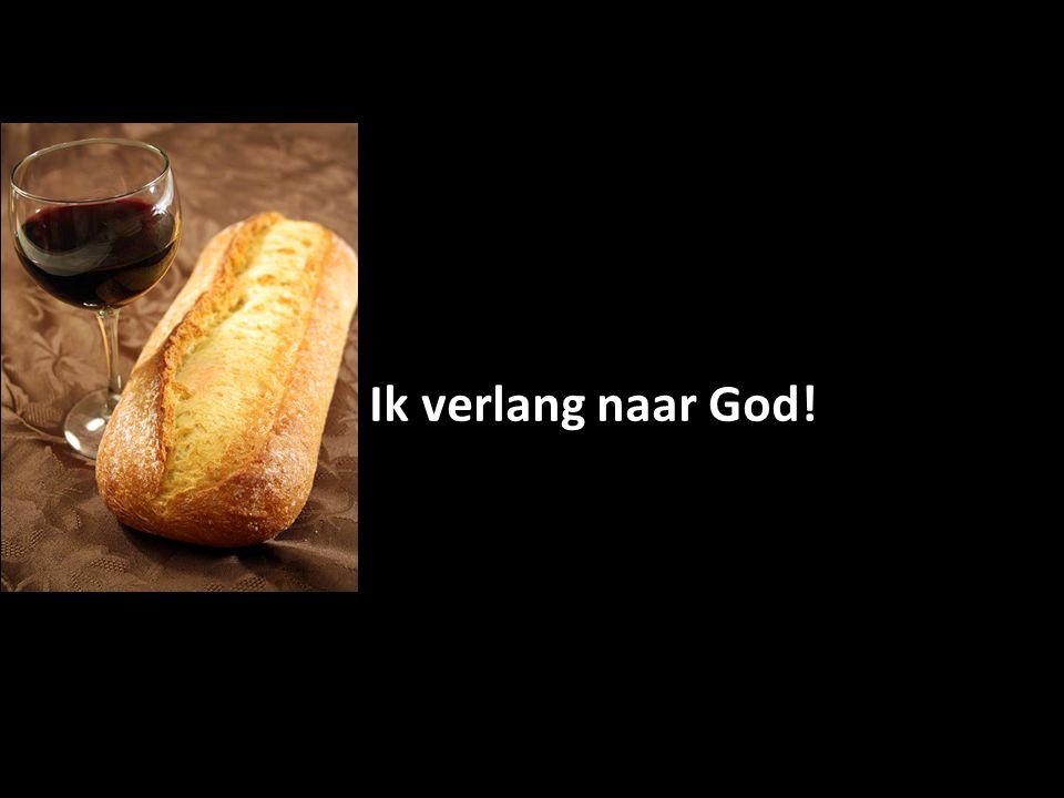 Ik verlang naar God!